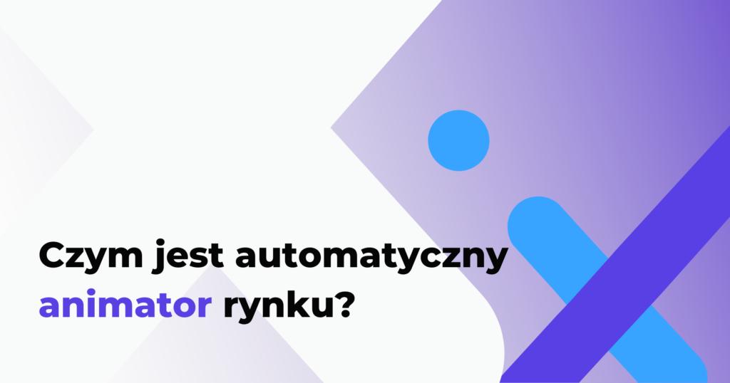 Czym jest automatyczny animator rynku?